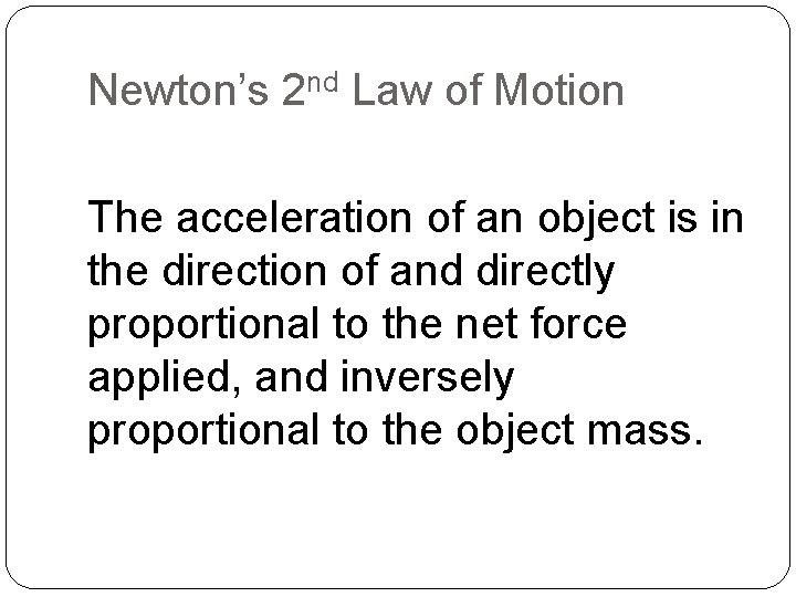 Newton's 2 nd Law of Motion The acceleration of an object is in the