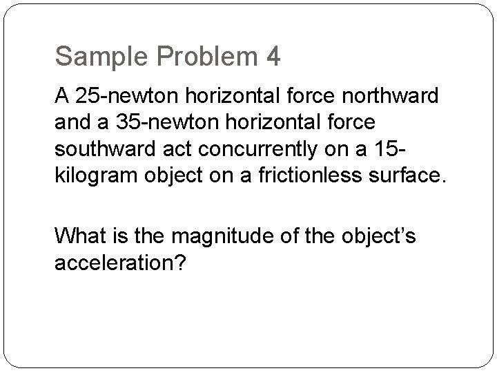 Sample Problem 4 A 25 -newton horizontal force northward and a 35 -newton horizontal