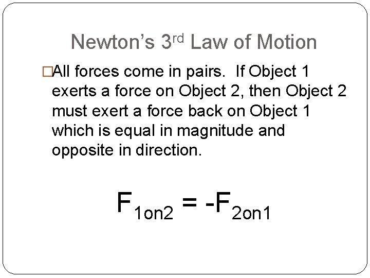 Newton's 3 rd Law of Motion �All forces come in pairs. If Object 1