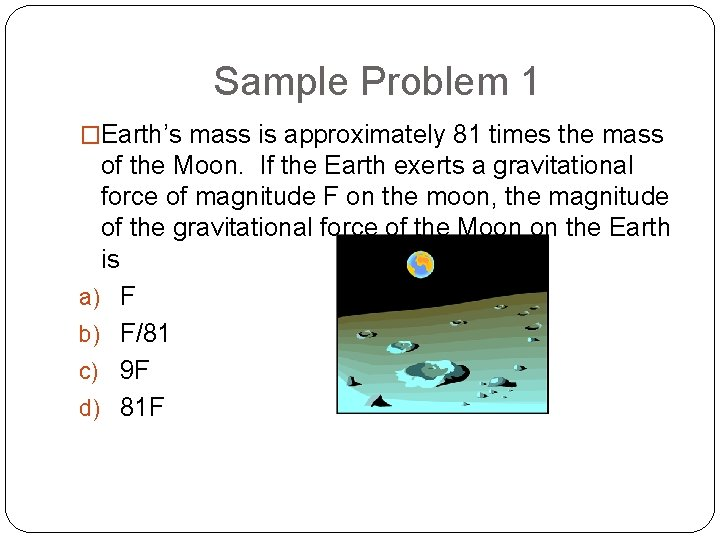 Sample Problem 1 �Earth's mass is approximately 81 times the mass of the Moon.