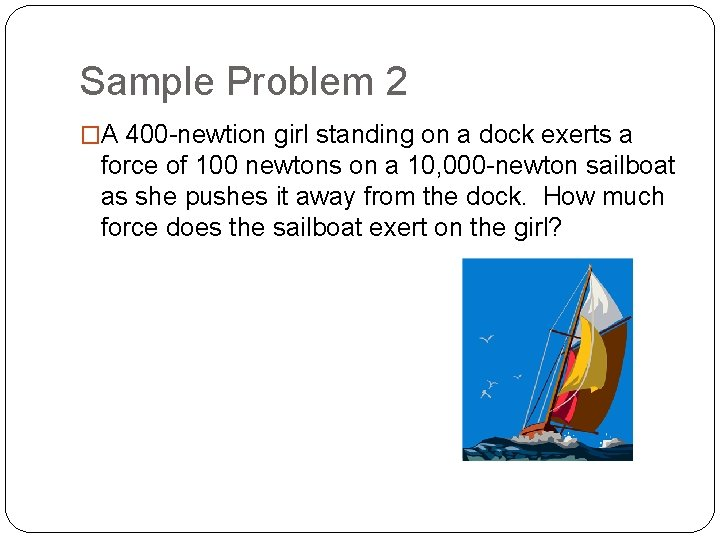 Sample Problem 2 �A 400 -newtion girl standing on a dock exerts a force