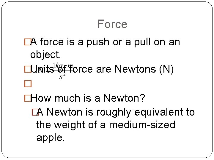 Force �A force is a push or a pull on an object. �Units of