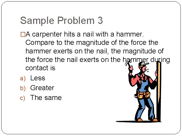 Sample Problem 3 �A carpenter hits a nail with a hammer. Compare to the
