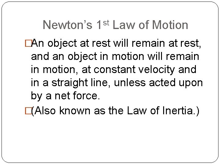 Newton's 1 st Law of Motion �An object at rest will remain at rest,