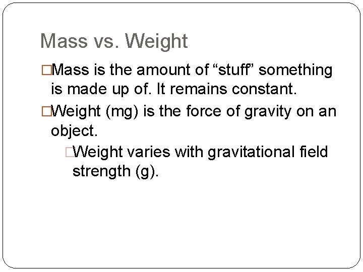 """Mass vs. Weight �Mass is the amount of """"stuff"""" something is made up of."""