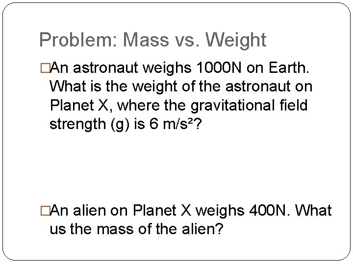 Problem: Mass vs. Weight �An astronaut weighs 1000 N on Earth. What is the
