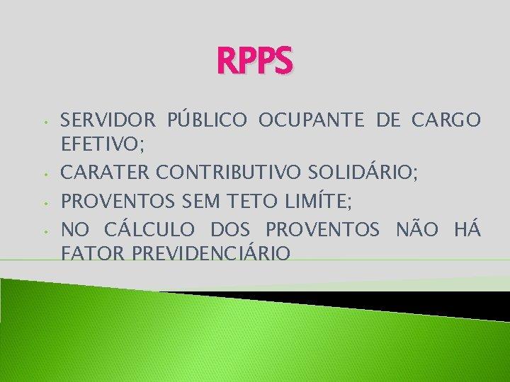 RPPS • • SERVIDOR PÚBLICO OCUPANTE DE CARGO EFETIVO; CARATER CONTRIBUTIVO SOLIDÁRIO; PROVENTOS SEM