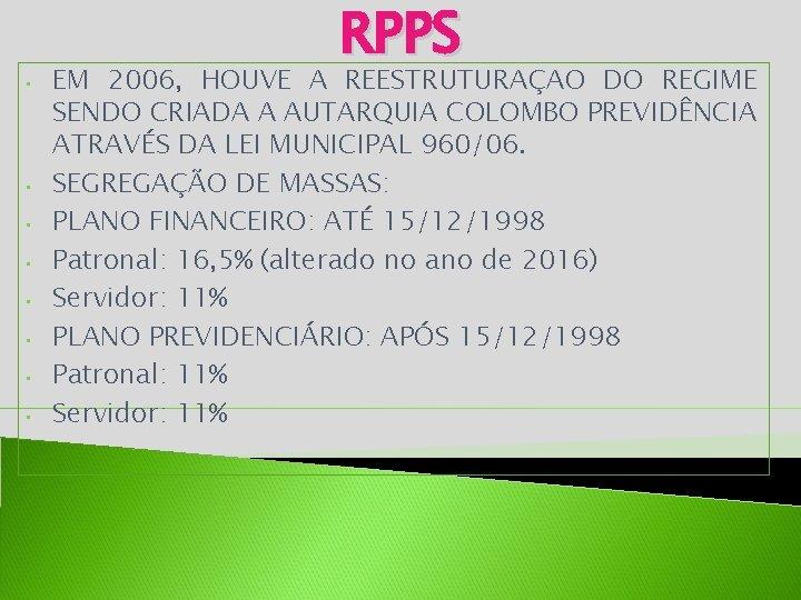 • • RPPS EM 2006, HOUVE A REESTRUTURAÇAO DO REGIME SENDO CRIADA A
