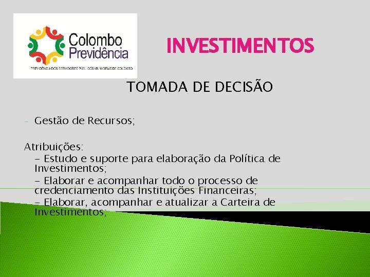 INVESTIMENTOS TOMADA DE DECISÃO - Gestão de Recursos; Atribuições: - Estudo e suporte para