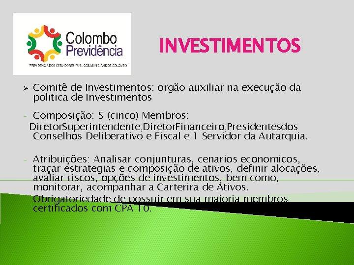 INVESTIMENTOS Ø - - Comitê de Investimentos: orgão auxiliar na execução da politica de