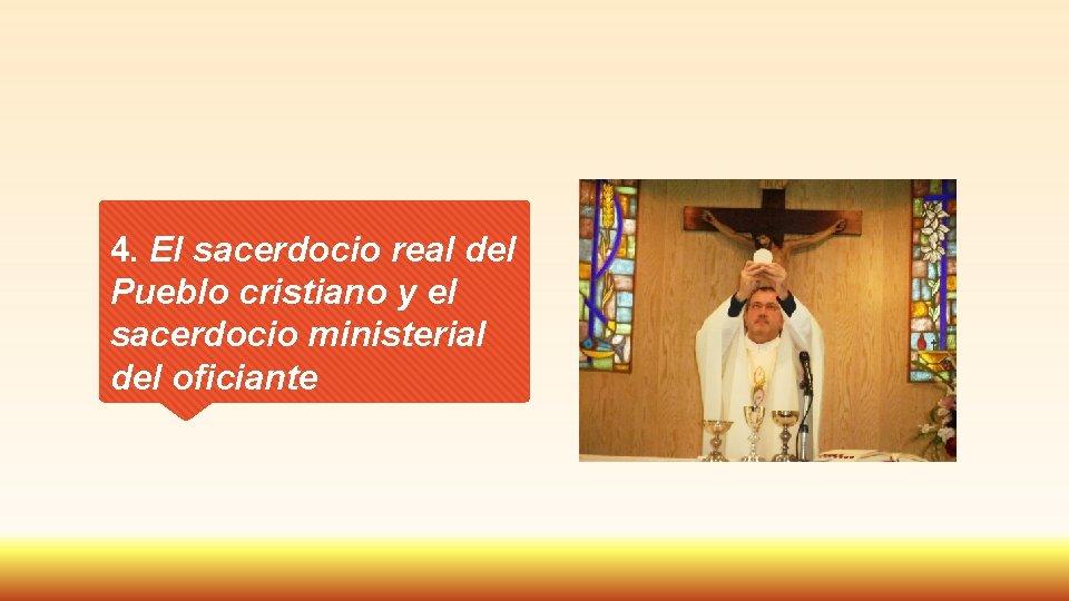 4. El sacerdocio real del Pueblo cristiano y el sacerdocio ministerial del oficiante