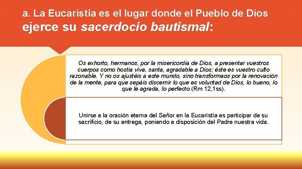 a. La Eucaristía es el lugar donde el Pueblo de Dios ejerce su sacerdocio