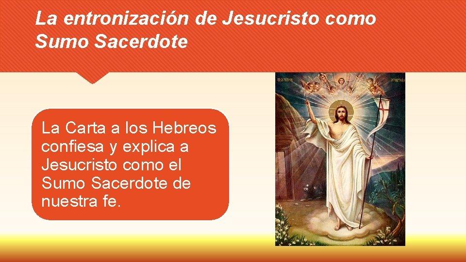 La entronización de Jesucristo como Sumo Sacerdote La Carta a los Hebreos confiesa y