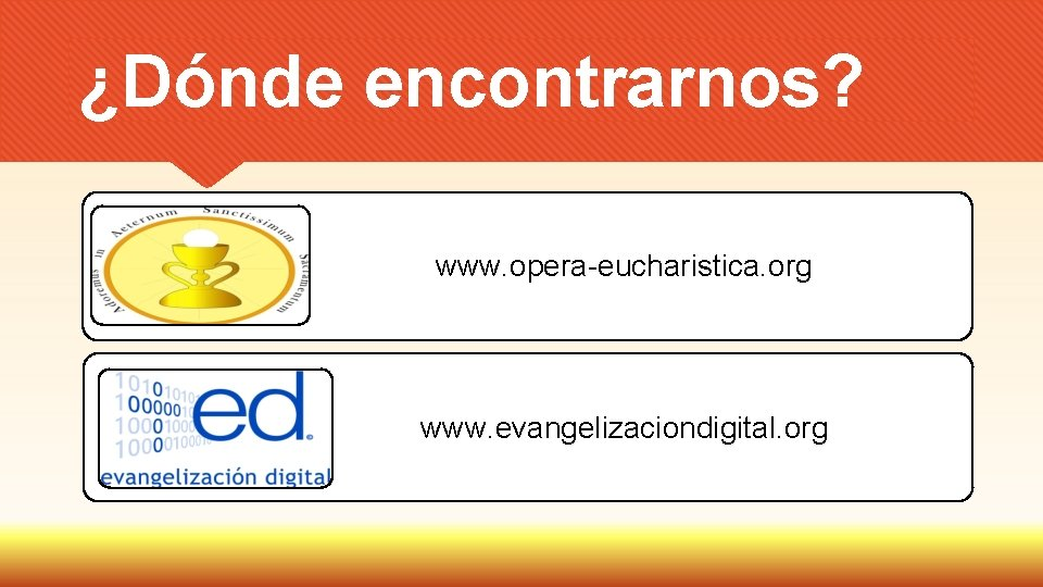 ¿Dónde encontrarnos? www. opera-eucharistica. org www. evangelizaciondigital. org