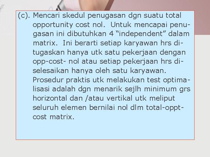 (c). Mencari skedul penugasan dgn suatu total opportunity cost nol. Untuk mencapai penugasan ini