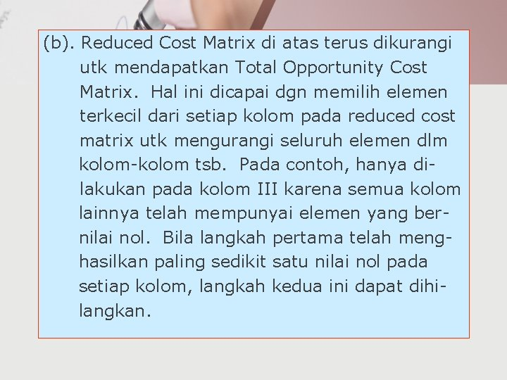 (b). Reduced Cost Matrix di atas terus dikurangi utk mendapatkan Total Opportunity Cost Matrix.