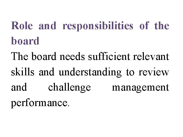 Role and responsibilities of the board The board needs sufficient relevant skills and understanding