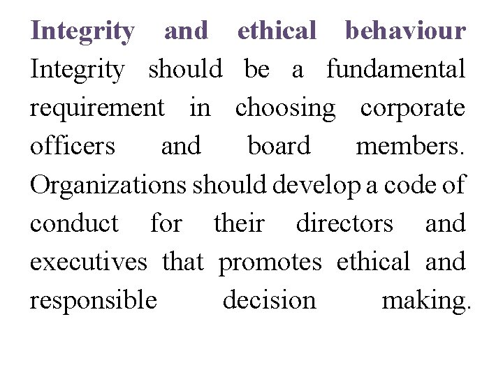 Integrity and ethical behaviour Integrity should be a fundamental requirement in choosing corporate officers