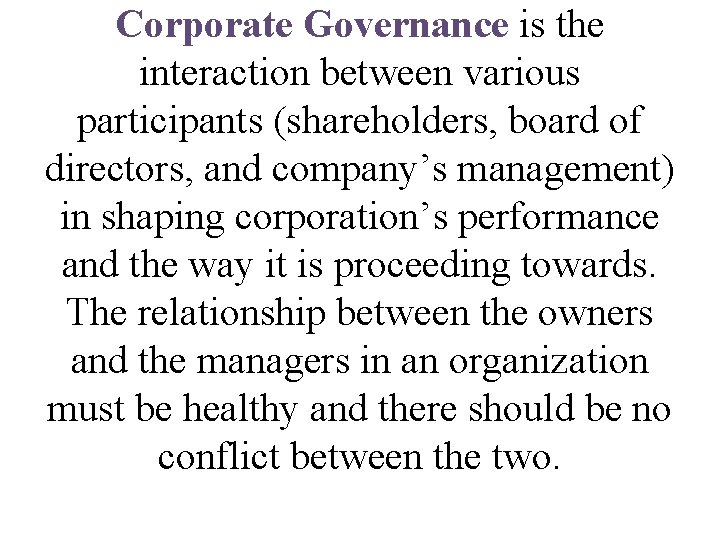 Corporate Governance is the interaction between various participants (shareholders, board of directors, and company's