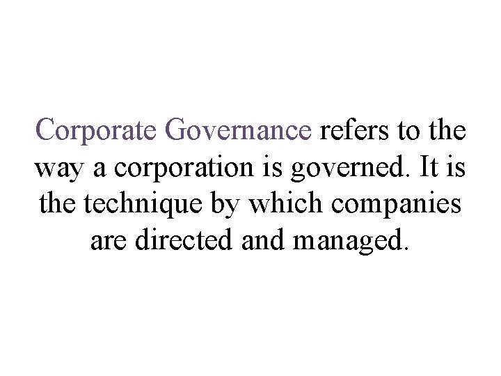 Corporate Governance refers to the way a corporation is governed. It is the technique