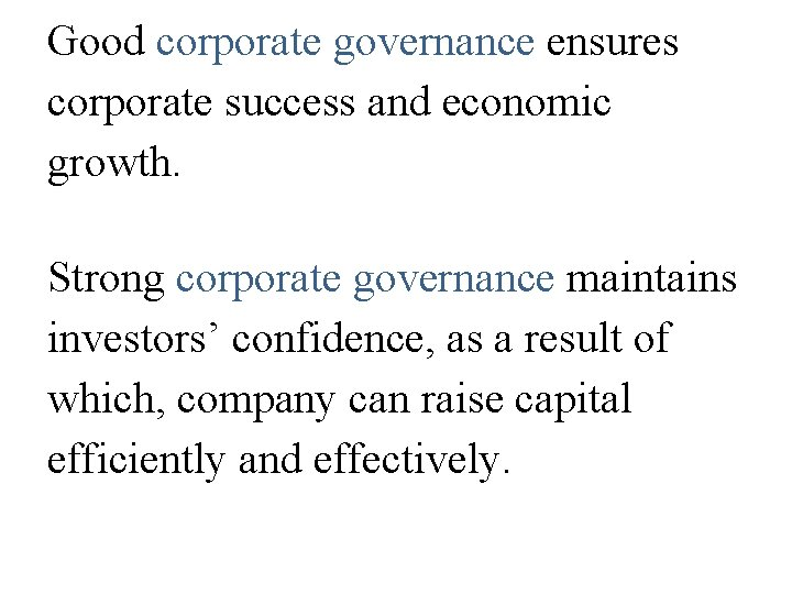 Good corporate governance ensures corporate success and economic growth. Strong corporate governance maintains investors'