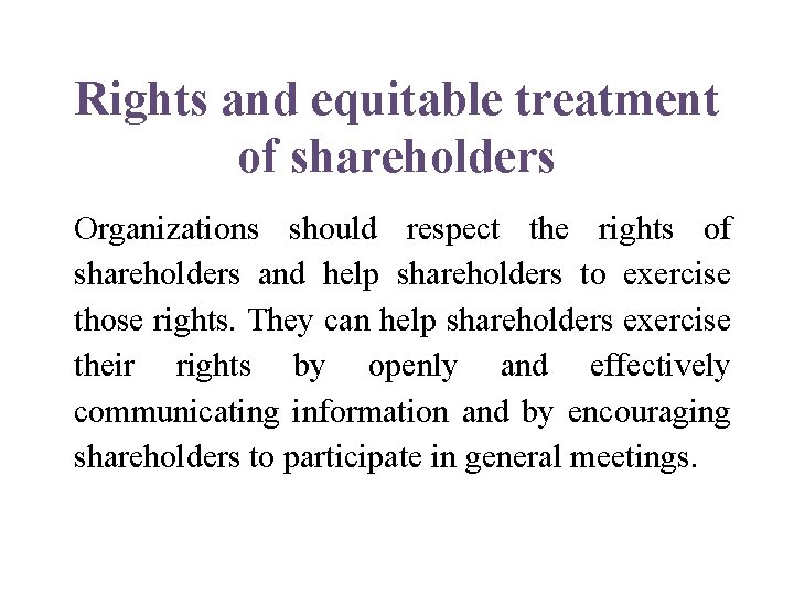 Rights and equitable treatment of shareholders Organizations should respect the rights of shareholders and
