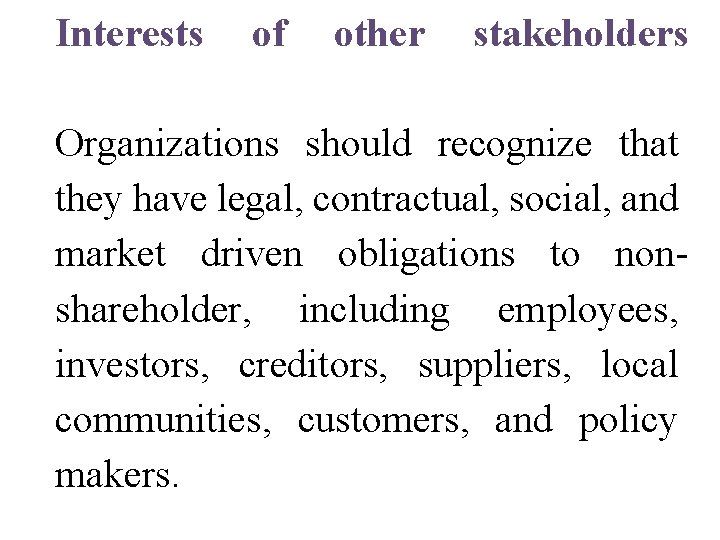 Interests of other stakeholders Organizations should recognize that they have legal, contractual, social, and