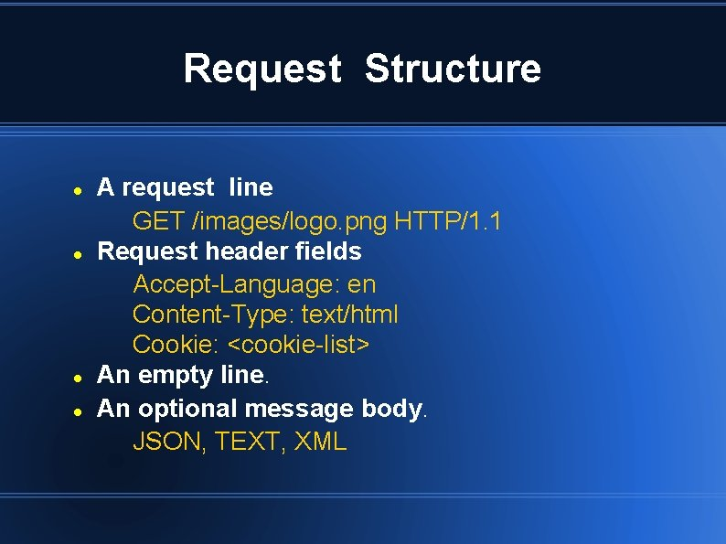 Request Structure A request line GET /images/logo. png HTTP/1. 1 Request header fields Accept-Language: