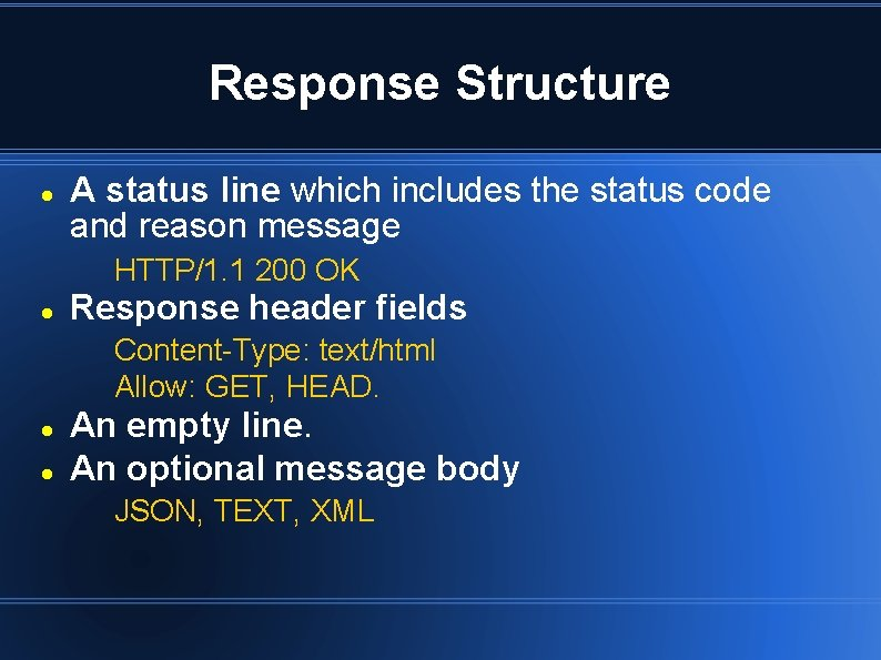 Response Structure A status line which includes the status code and reason message HTTP/1.