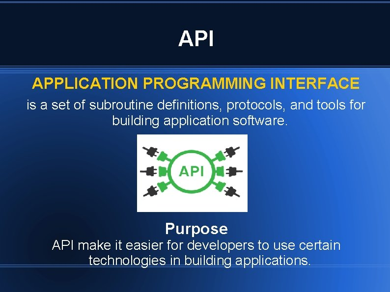 API APPLICATION PROGRAMMING INTERFACE is a set of subroutine definitions, protocols, and tools for