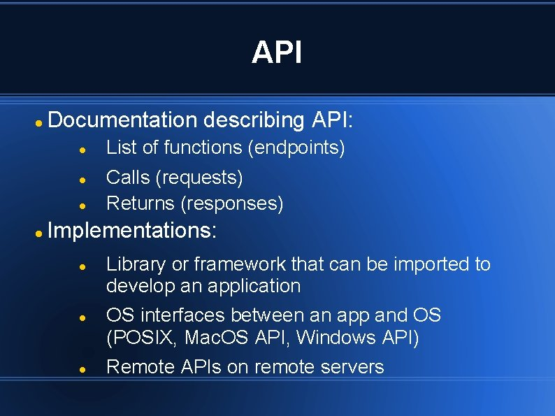 API Documentation describing API: List of functions (endpoints) Calls (requests) Returns (responses) Implementations: Library