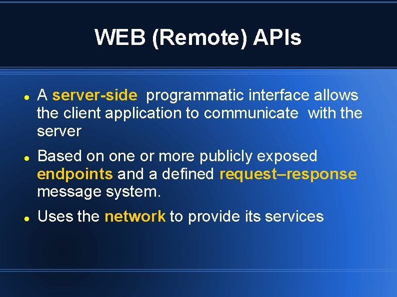 WEB (Remote) APIs A server-side programmatic interface allows the client application to communicate with