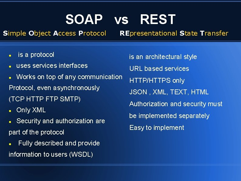 SOAP vs REST Simple Object Access Protocol REpresentational State Transfer is a protocol is