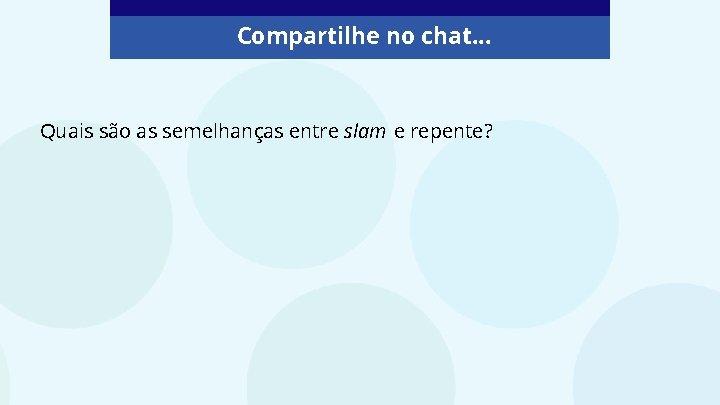 Compartilhe no chat. . . Quais são as semelhanças entre slam e repente?