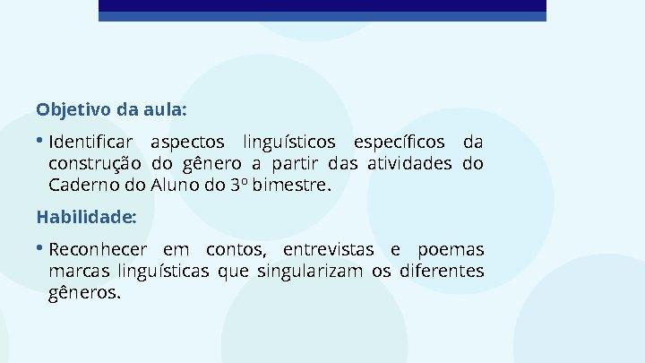 Objetivo da aula: • Identificar aspectos linguísticos específicos da construção do gênero a partir
