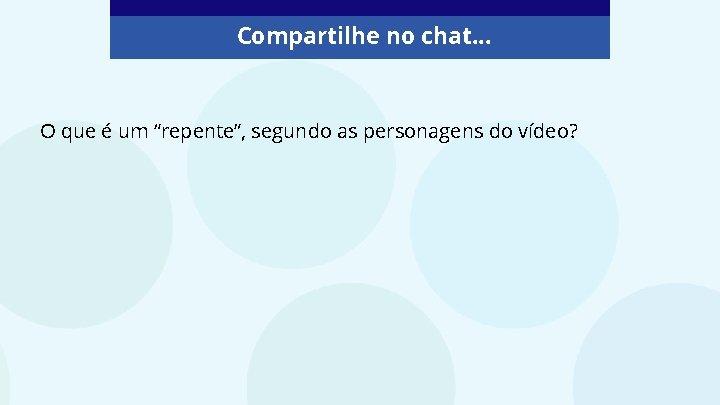 """Compartilhe no chat. . . O que é um """"repente"""", segundo as personagens do"""