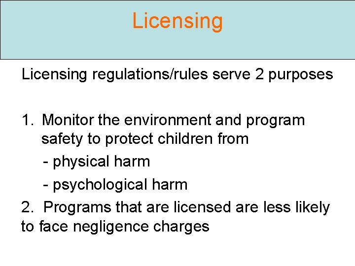 Licensing regulations/rules serve 2 purposes 1. Monitor the environment and program safety to protect