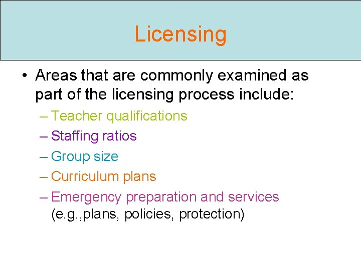Licensing • Areas that are commonly examined as part of the licensing process include: