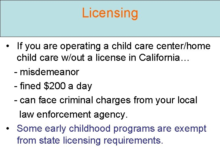 Licensing • If you are operating a child care center/home child care w/out a