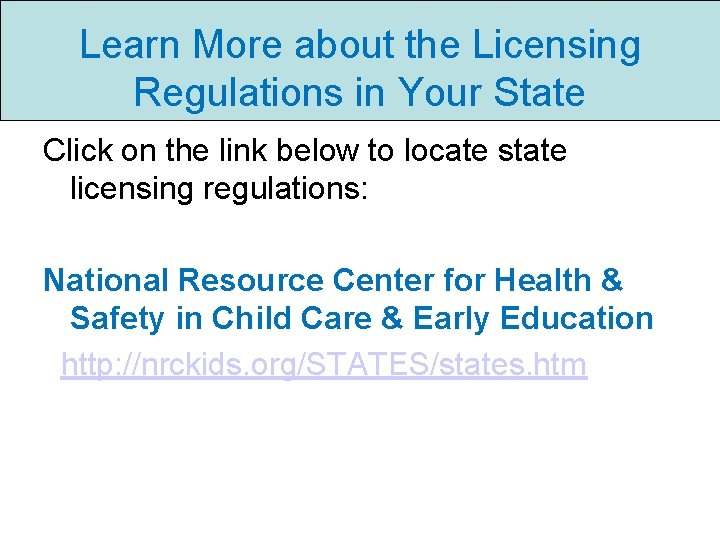 Learn More about the Licensing Regulations in Your State Click on the link below