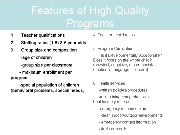 Features of High Quality Programs 1. Teacher qualifications 2. Staffing ratios (1: 8) 3