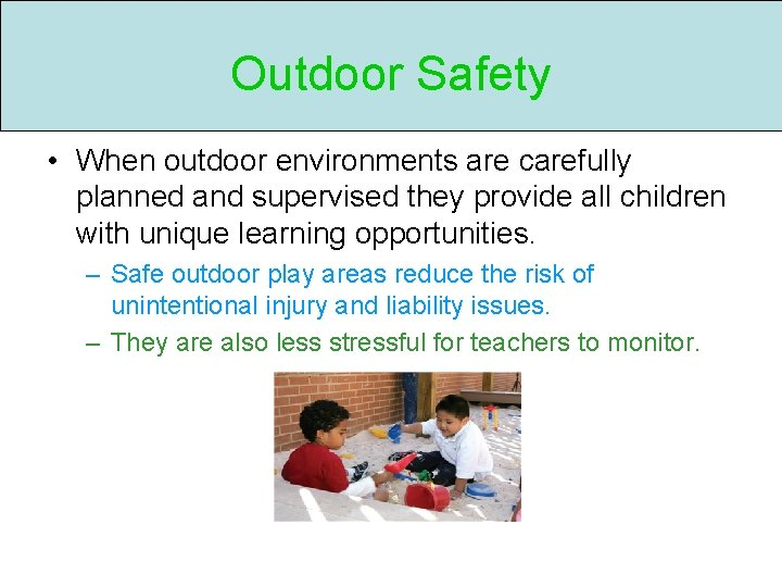 Outdoor Safety • When outdoor environments are carefully planned and supervised they provide all