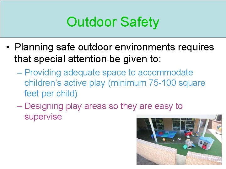 Outdoor Safety • Planning safe outdoor environments requires that special attention be given to: