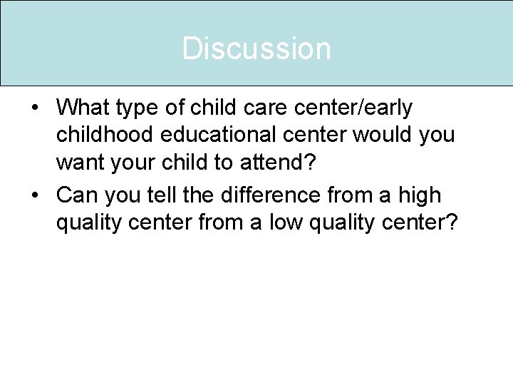 Discussion • What type of child care center/early childhood educational center would you want