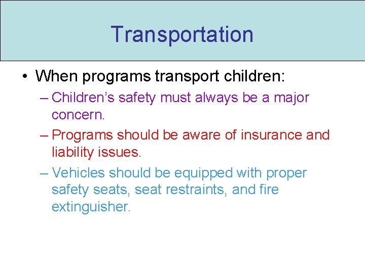 Transportation • When programs transport children: – Children's safety must always be a major