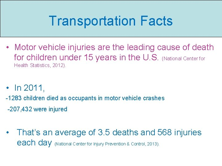 Transportation Facts • Motor vehicle injuries are the leading cause of death for children