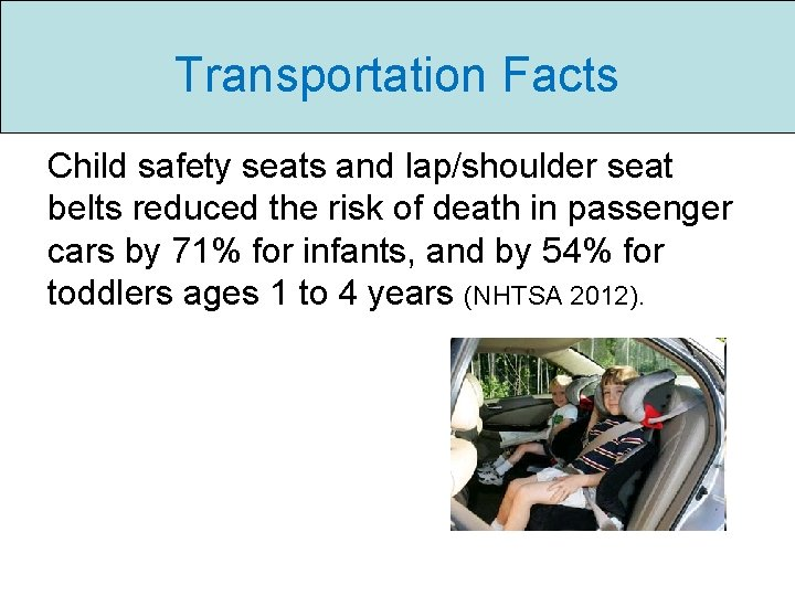 Transportation Facts Child safety seats and lap/shoulder seat belts reduced the risk of death