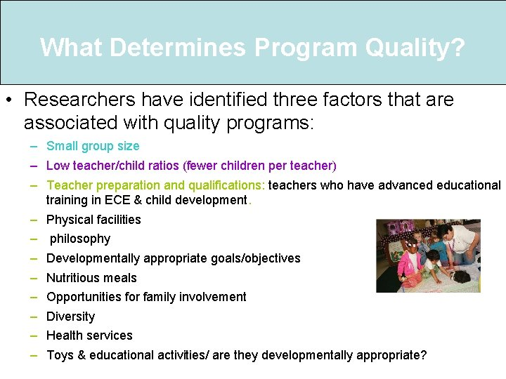 What Determines Program Quality? • Researchers have identified three factors that are associated with