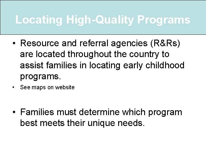 Locating High-Quality Programs • Resource and referral agencies (R&Rs) are located throughout the country