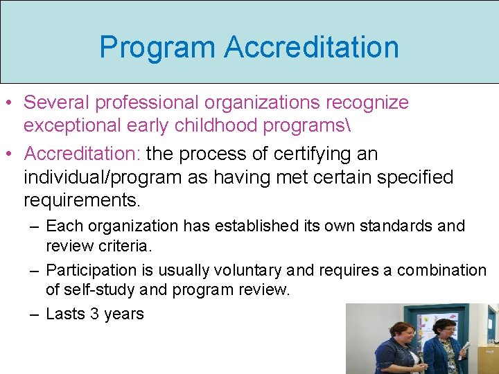 Program Accreditation • Several professional organizations recognize exceptional early childhood programs • Accreditation: the